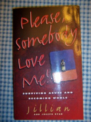 9780800786403: Please, Somebody Love Me!: Surviving Abuse and Becoming Whole