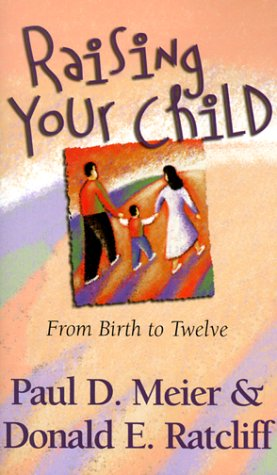 Raising Your Child: From Birth to Twelve: Paul Meier