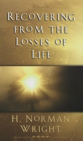 Recovering from the Losses of Life (0800786815) by H. Norman Wright
