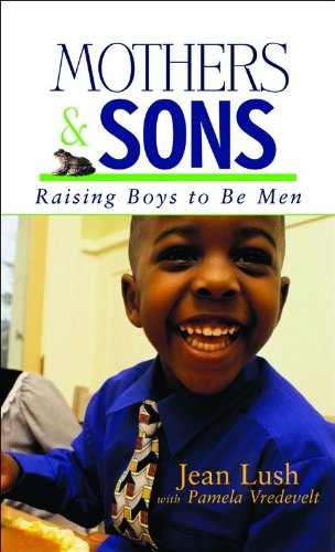 Mothers and Sons: Raising Boys to Be: Lush, Jean, Vredevelt,