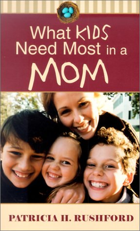 9780800786847: What Kids Need Most in a Mom