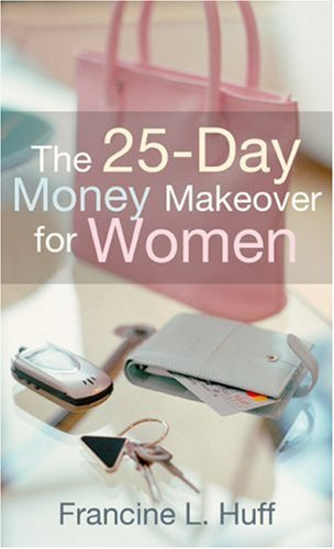25-Day Money Makeover for Women, The: Francine L. Huff