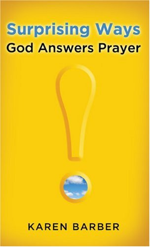 Surprising Ways God Answers Prayer: Barber, Karen,