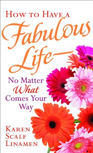 How to Have a Fabulous Life--No Matter: Karen Scalf Linamen