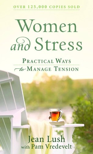 Women and Stress: Practical Ways to Manage: Lush, Jean, Vredevelt,