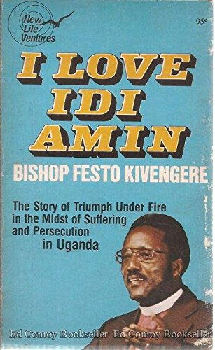 9780800790042: I Love Idi Amin: The Story of Triumph under Fire in the Midst of Suffering and Persecution in Uganda (New Life Ventures)