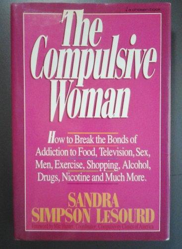 The Compulsive Woman : How to Break: Sandra Lesourd