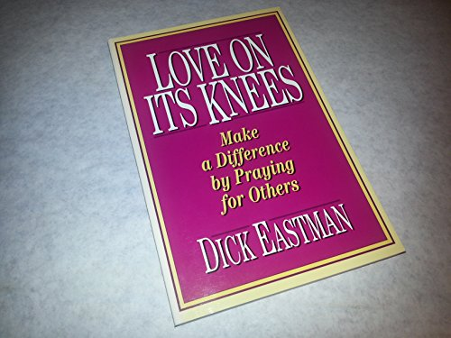Love on Its Knees: Make a Difference by Praying for Others (0800791428) by Dick Eastman