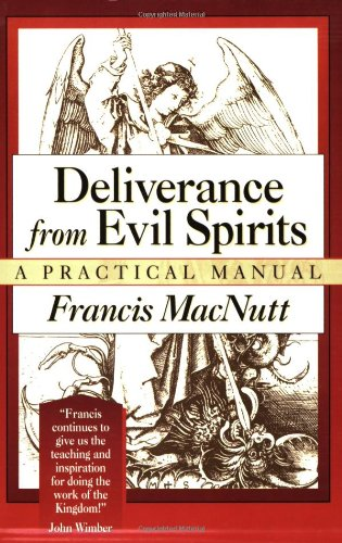 Deliverance from Evil Spirits: A Practical Manual: MacNutt, Francis