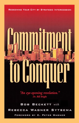 9780800792527: Commitment to Conquer: Redeeming Your City by Strategic Intercession