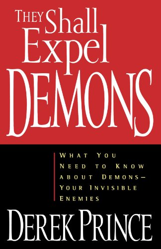 9780800792602: They Shall Expel Demons: What You Need to Know about Demons - Your Invisible Enemies
