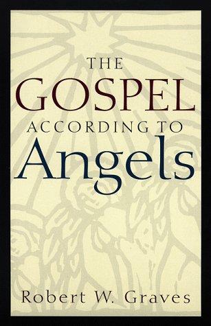 The Gospel According to Angels: Robert W. Graves