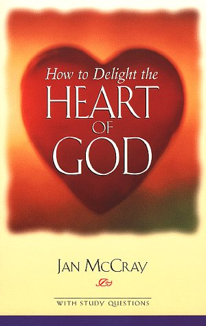 How to Delight the Heart of God