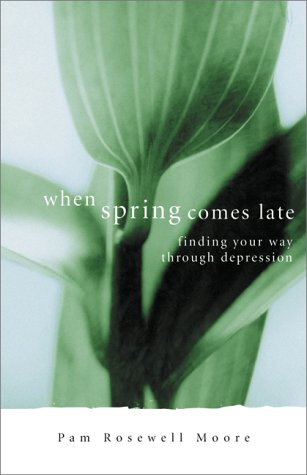When Spring Comes Late: Finding Your Way Through Depression: Moore, Pamela Rosewell