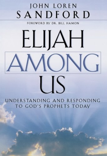 Elijah Among Us: Understanding and Responding to God's Prophets Today, SIGNED BY AUTHOR: ...