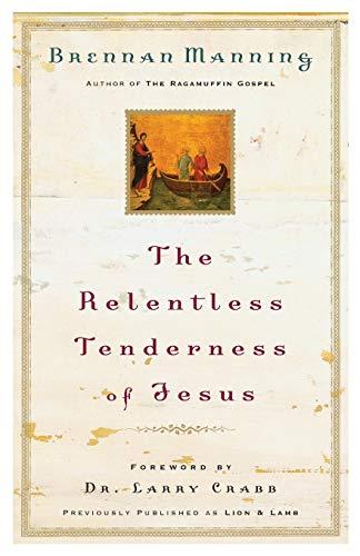 The Relentless Tenderness of Jesus: Manning, Brennan; Crabb,