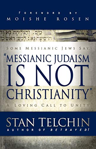 Messianic Judaism Is Not Christianity: A Loving Call to Unity.