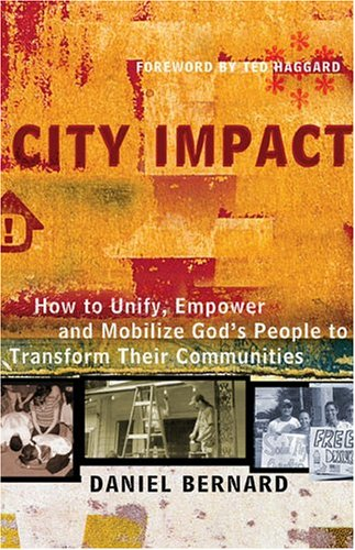 City Impact: How to Unify, Empower and Mobilize Gods People to Transform Their Communities: Daniel ...