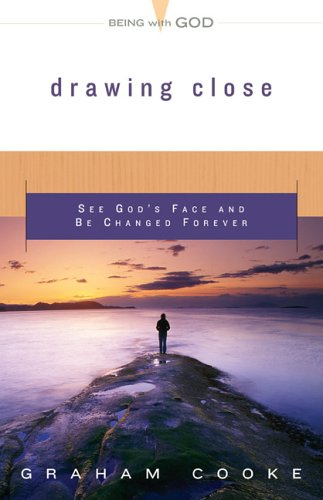 Drawing Close: See God's Face and Be Changed Forever (Being with God): Cooke, Graham