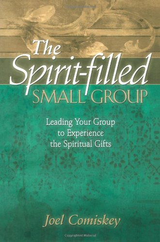 9780800793869: The Spirit-filled Small Group: Leading Your Group to Experience the Spiritual Gifts