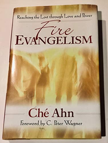 Fire Evangelism: Reaching the Lost Through Love and Power (9780800794101) by Ché Ahn