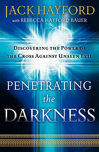 9780800794538: Penetrating the Darkness: Discovering the Power of the Cross Against Unseen Evil