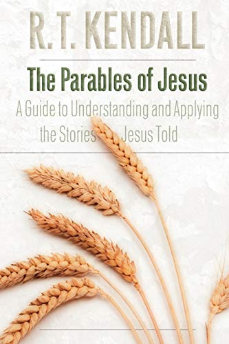 The Parables of Jesus: A Guide to Understanding and Applying the Stories Jesus Told (0800794583) by R. T. Kendall