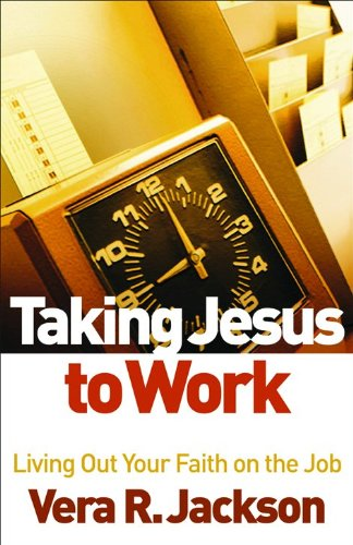 9780800794613: Taking Jesus to Work: Living Out Your Faith on the Job