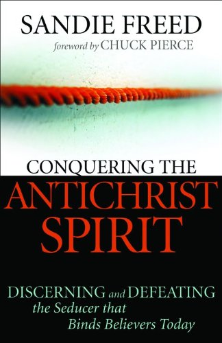 Conquering the Antichrist Spirit: Discerning and Defeating the Seducer That Binds Believers Today: ...