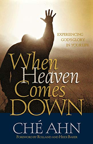 When Heaven Comes Down: Experiencing God's Glory in Your Life (9780800794798) by Ché Ahn