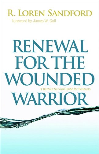 Renewal for the Wounded Warrior: A Burnout Survival Guide for Believers: Sandford, R. Loren