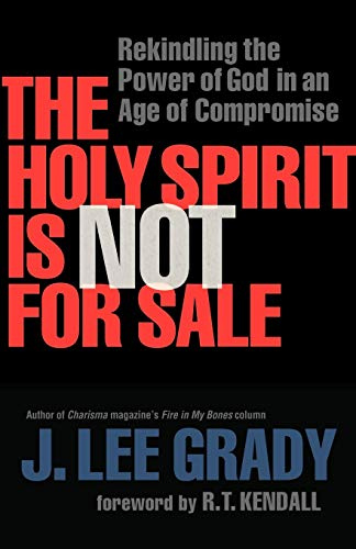9780800794873: The Holy Spirit Is Not for Sale: Rekindling the Power of God in an Age of Compromise