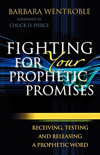 Fighting for Your Prophetic Promises: Wentroble, Barbara