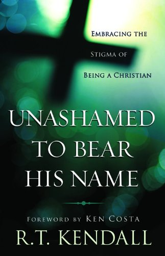 9780800795160: Unashamed to Bear His Name: Embracing the Stigma of Being a Christian
