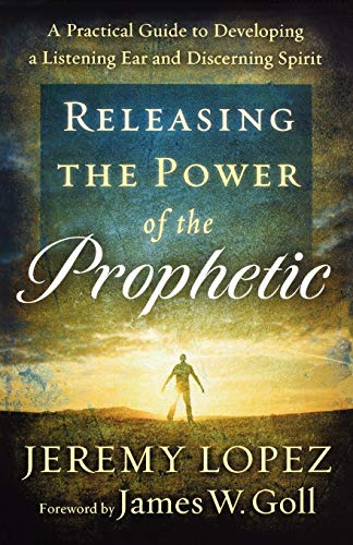 9780800795214: Releasing the Power of the Prophetic: A Practical Guide to Developing a Listening Ear and Discerning Spirit
