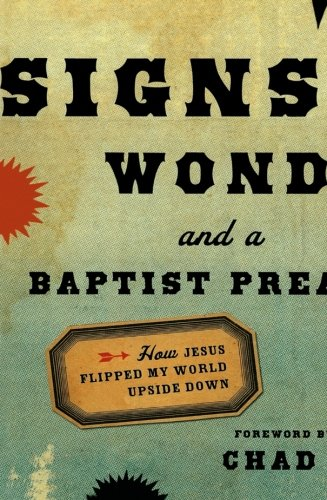 9780800795405: Signs, Wonders and a Baptist Preacher: How Jesus Flipped My World Upside Down