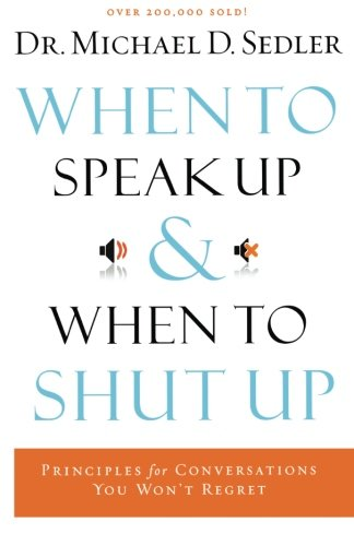 9780800795443: When to Speak Up and When to Shut Up: Principles for Conversations You Won't Regret