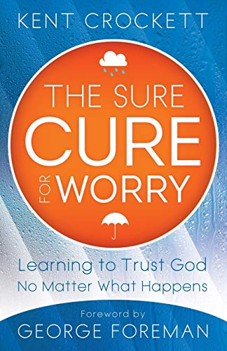 9780800795535: The Sure Cure for Worry: Learning To Trust God No Matter What Happens