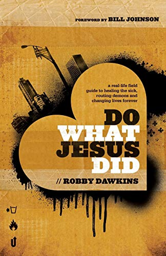 9780800795573: Do What Jesus Did: A Real-Life Field Guide to Healing the Sick, Routing Demons and Changing Lives Forever