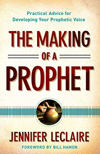 9780800795627: The Making of a Prophet: Practical Advice for Developing Your Prophetic Voice