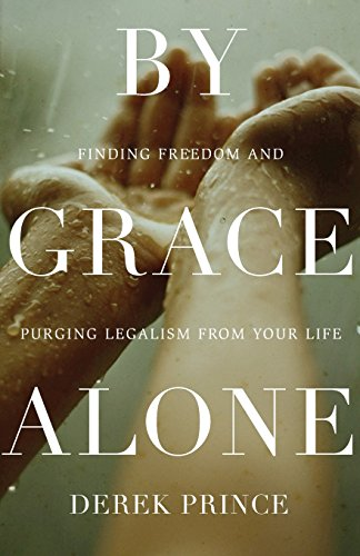 9780800795641: By Grace Alone: Finding Freedom and Purging Legalism from Your Life