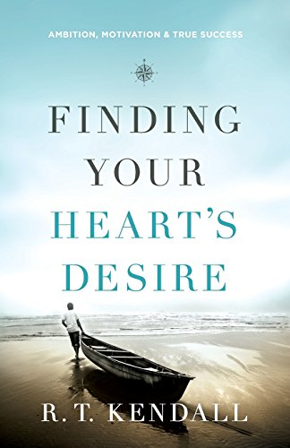 9780800795672: Finding Your Heart's Desire: Ambition, Motivation and True Success