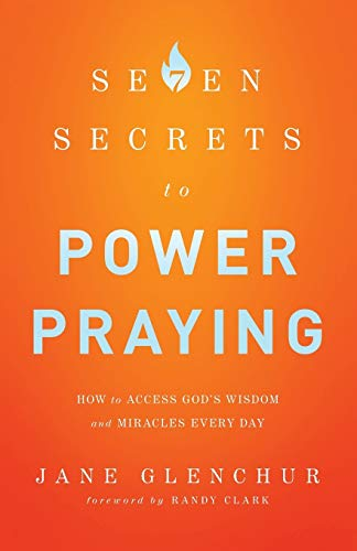 9780800795719: 7 Secrets to Power Praying: How to Access God's Wisdom and Miracles Every Day