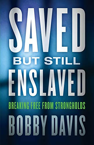 9780800795764: Saved but Still Enslaved: Breaking Free from Strongholds
