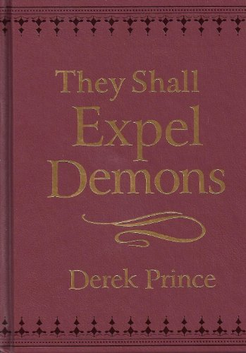9780800795788: They Shall Expel Demons: What You Need to Know About Demons - Your Invisible Enemies