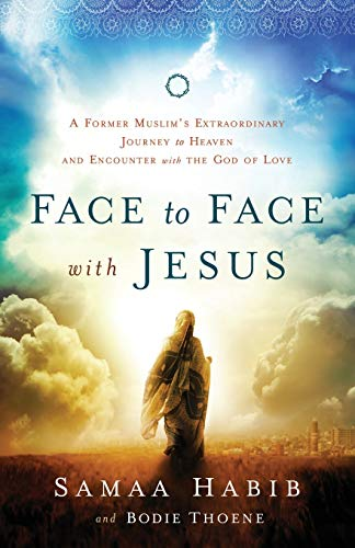 9780800795795: Face to Face with Jesus: A Former Muslim's Extraordinary Journey to Heaven and Encounter with the God of Love