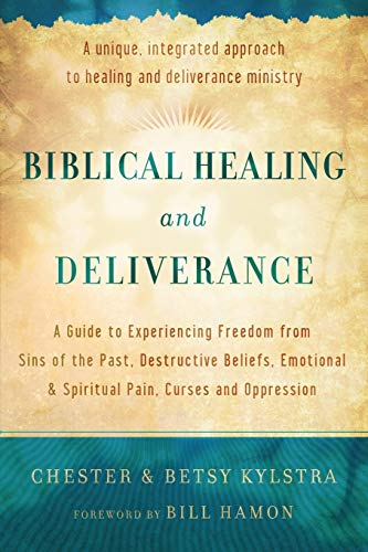 9780800795818: Biblical Healing and Deliverance: A Guide To Experiencing Freedom From Sins Of The Past, Destructive Beliefs, Emotional And Spiritual Pain, Curses And Oppression
