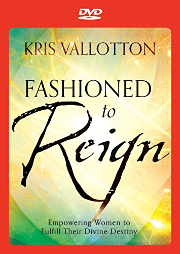 Fashioned to Reign: Empowering Women to Fulfill Their Divine Destiny: Vallotton, Kris