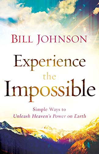 9780800796174: Experience the Impossible: Simple Ways to Unleash Heaven's Power on Earth