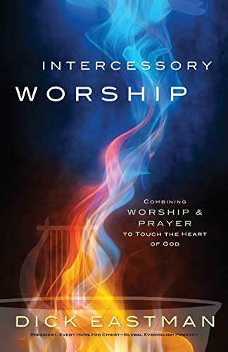 9780800796457: Intercessory Worship: Combining Worship and Prayer to Touch the Heart of God